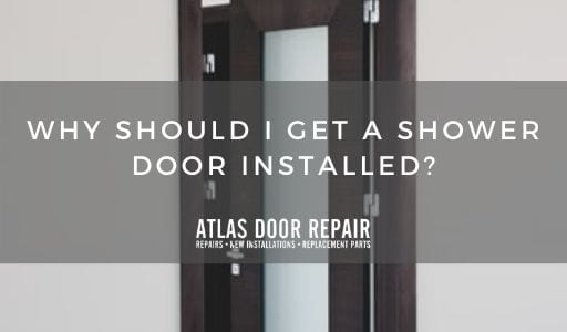 Why Should I Get a Shower Door Installed?